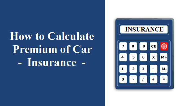 How to Calculate Premium of Car Insurance